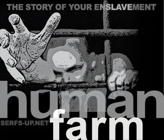Human Farm: The Story of Your Enslavement